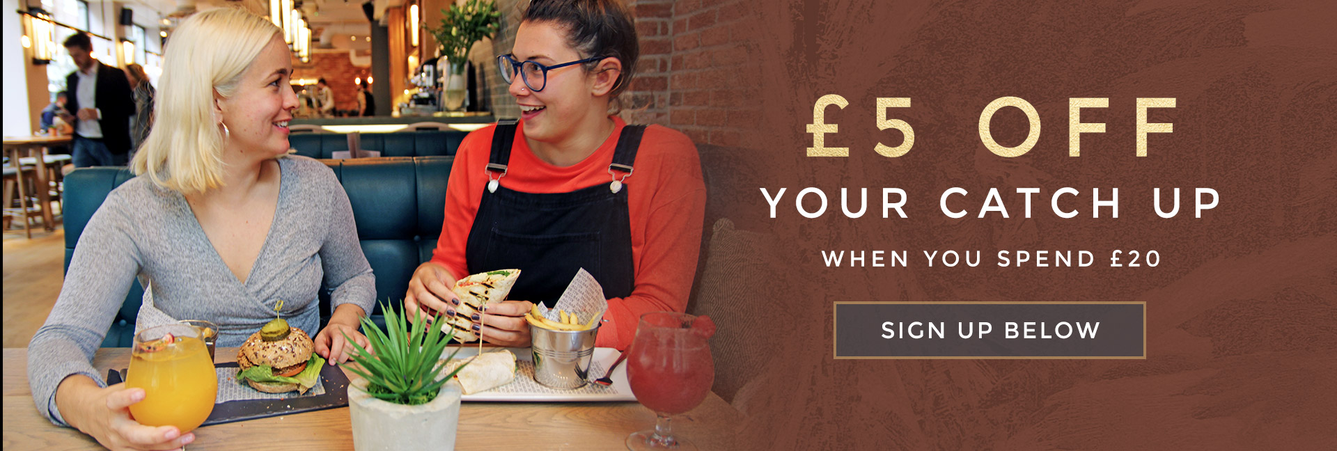 £5 off your next catch-up - When you spend £20 on food and drink